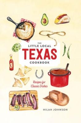 Little Local Texas Cookbook by Hilah Johnson
