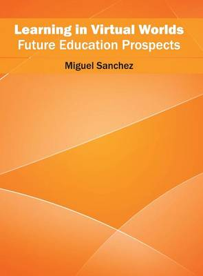 Learning in Virtual Worlds: Future Education Prospects by Miguel Sanchez