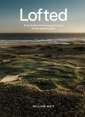 Lofted: Remarkable & Far-flung Adventures for the Modern Golfer book