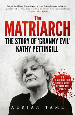 The Matriarch: The Story of 'Granny Evil' Kathy Pettingill by Adrian Tame
