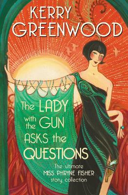The Lady with the Gun Asks the Questions: The ultimate Miss Phryne Fisher collection book