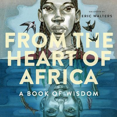 From The Heart Of Africa: A Book Of Wisdom by Eric Walters