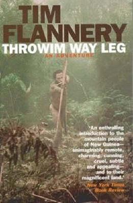 Throwim Way Leg: An Adventure by Tim Flannery