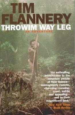 Throwim Way Leg: An Adventure by Tim Flannery