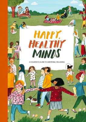 Happy, Healthy Minds: A Children's Guide to Emotional Wellbeing by The School of Life