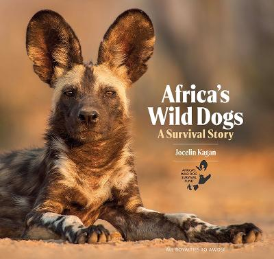 Africa's Wild Dogs: A survival story by Jocelin Kagan