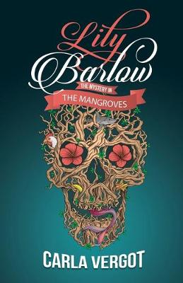 Lily Barlow: The Mystery in the Mangroves by Carla Vergot