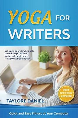 Yoga for Writers: Quick and Easy Fitness at Your Computer by Taylore Daniel