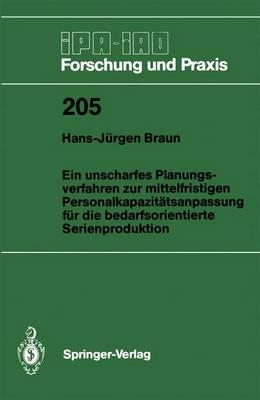 Ein Unscharfes Planungsverfahren zur Mittelfristigen Personalkapazitatsanpassung fur die Bedarfsorientierte Serienproduktion by Hans-Jurgen Braun
