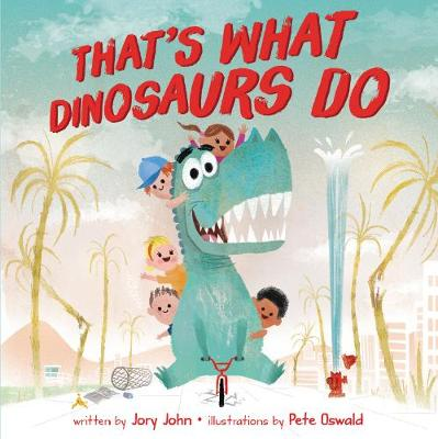 That's What Dinosaurs Do by Jory John