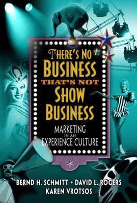 There's No Business That's Not Show Business by Bernd H. Schmitt