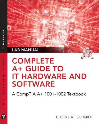 Complete A+ Guide to IT Hardware and Software Lab Manual: A CompTIA A+ Core 1 (220-1001) & CompTIA A+ Core 2 (220-1002) Lab Manual by Cheryl A. Schmidt