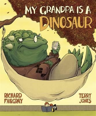 My Grandpa Is A Dinosaur by Richard Fairgray