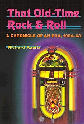That Old-Time Rock & Roll by Richard Aquila