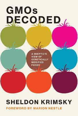 GMOs Decoded: A Skeptic's View of Genetically Modified Foods by Sheldon Krimsky