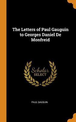The Letters of Paul Gauguin to Georges Daniel de Monfreid by Paul Gauguin