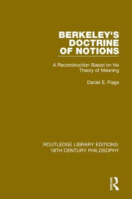 Berkeley's Doctrine of Notions: A Reconstruction Based on his Theory of Meaning by Daniel E. Flage