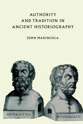Authority and Tradition in Ancient Historiography by John Marincola