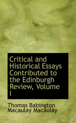 Critical and Historical Essays Contributed to the Edinburgh Review, Volume I by Thomas MacAulay