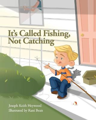 It's Called Fishing, Not Catching by Joseph Heywood