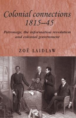 Colonial Connections, 1815-45 by Zoe Laidlaw
