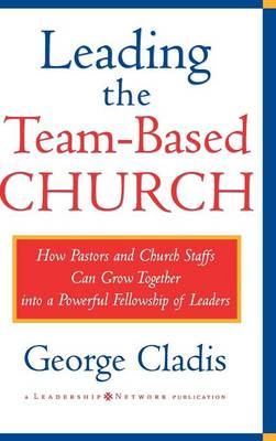 Leading the Team-Based Church by George Cladis