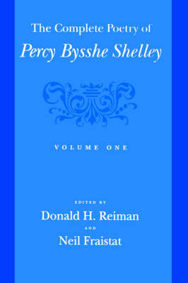 The Complete Poetry of Percy Bysshe Shelley  Volume 1 by Donald H. Reiman