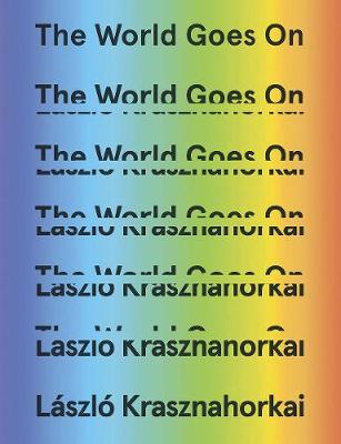 The World Goes On by Laszlo Krasznahorkai