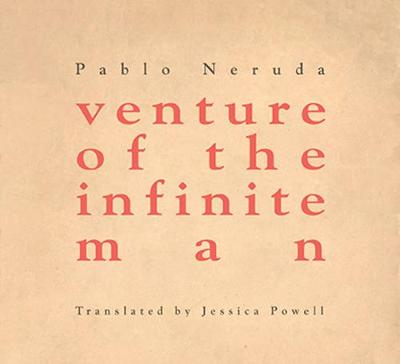 venture of the infinite man by Pablo Neruda