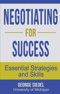 Negotiating for Success by George Siedel