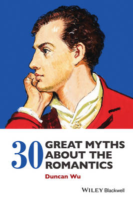 30 Great Myths About the Romantics by Duncan Wu