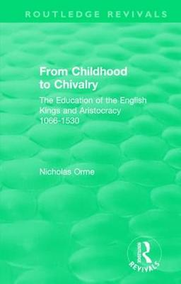 From Childhood to Chivalry: The Education of the English Kings and Aristocracy 1066-1530 by Nicholas Orme