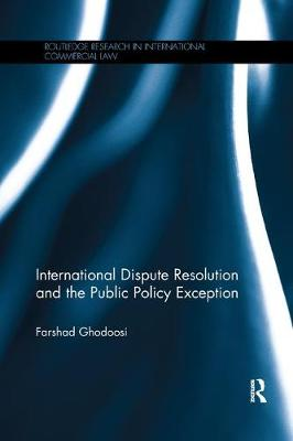International Dispute Resolution and the Public Policy Exception by Farshad Ghodoosi