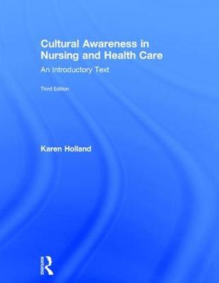 Cultural Awareness in Nursing and Health Care, Third Edition by Professor Karen Holland