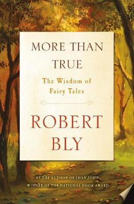 More Than True by Robert Bly