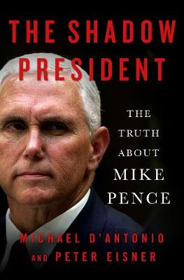 The Shadow President: The Truth About Mike Pence book