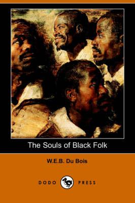 Souls of Black Folk (Dodo Press) by W E B Du Bois