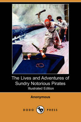 Lives and Adventures of Sundry Notorious Pirates (Illustrated Edition) (Dodo Press) book