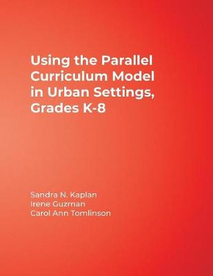 The Using the Parallel Curriculum Model in Urban Settings, Grades K-8 by Carol Ann Tomlinson