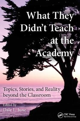 What They Didn't Teach at the Academy by Dale L. June
