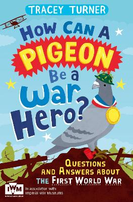 How Can a Pigeon Be a War Hero? Questions and Answers about the First World War by Tracey Turner