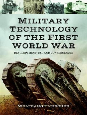 Military Technology of World War One by Wolfgang Fleischer