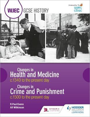 WJEC GCSE History Changes in Health and Medicine c.1340 to the present day and Changes in Crime and Punishment, c.1500 to the present day by R. Paul Evans