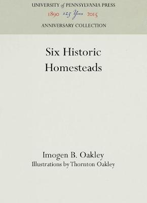 Six Historic Homesteads by Imogen B. Oakley