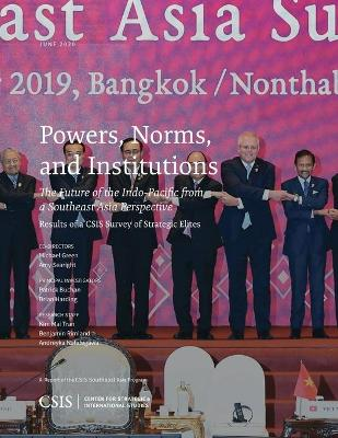Powers, Norms, and Institutions: The Future of the Indo-Pacific from a Southeast Asia Perspective: Results of a CSIS Survey of Strategic Elites book