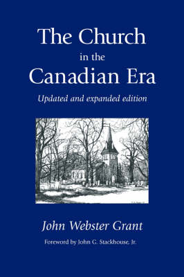 The Church in the Canadian Era by John Webster Grant