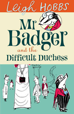 Mr Badger and the Difficult Duchess by Leigh Hobbs