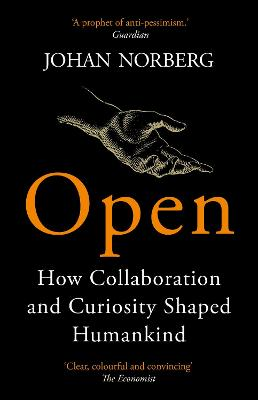 Open: How Collaboration and Curiosity Shaped Humankind by Johan Norberg