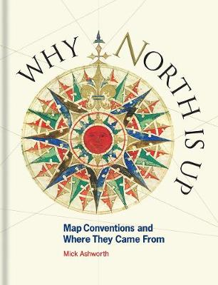 Why North is Up: Map Conventions and Where They Came From book