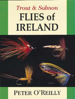 Trout and Salmon Flies of Ireland by Peter O'Reilly